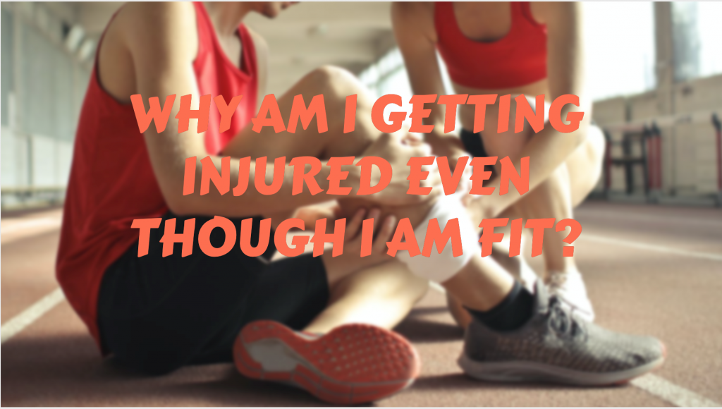 Why am I getting injured even though I am fit?